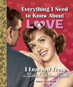 Everything I Need to Know About Love I Learned from a Little Golden Book (Hardcover)