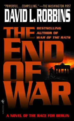 The End of War: A Novel of the Race for Berlin (Paperback)