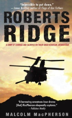 Roberts Ridge: A Story of Courage and Sacrifice on Takur Ghar Mountain, Afghanistan (Paperback)