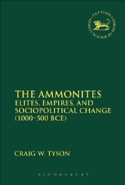The Ammonites: Elites, Empires, and Sociopolitical Change, 1000-500 BCE (Paperback)
