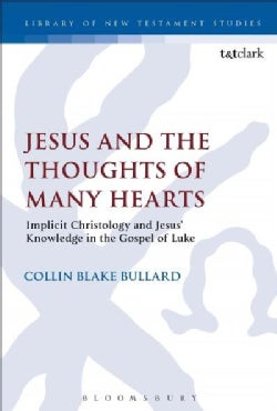 Jesus and the Thoughts of Many Hearts: Implicit Christology and Jesus' Knowledge in the Gospel of Luke (Paperback)