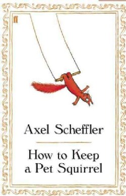 How to Keep a Pet Squirrel (Hardcover)