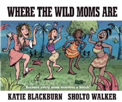 Where the Wild Moms Are (Hardcover)