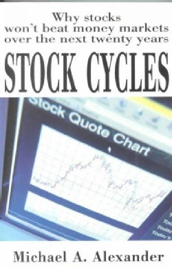 Stock Cycles: Why Stocks Won't Beat Money Markets over the Next Twenty Years (Paperback)