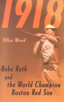 BABE RUTH and the 1918 Red Sox: Babe Ruth and the World Champion Boston Red Sox (Paperback)
