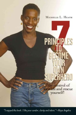 7 Principles to Become Your Own Superhero: Discover the Superhero Inside of You (Paperback)