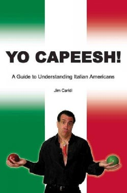 Yo Capeesh: A Guide to Understanding Italian Americans (Paperback)