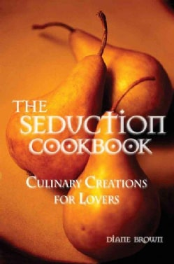The Seduction Cookbook: Culinary Creations for Lovers (Paperback)