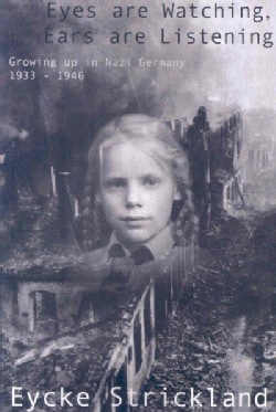 Eyes are Watching, Ears are Listening: Growing Up in Nazi Germany 1933-1946, A Memoir (Paperback)