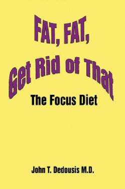 Fat, Fat, Get Rid of That: The Focus Diet (Paperback)