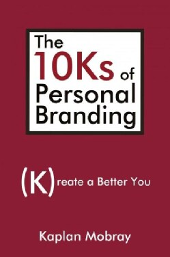 The 10Ks of Personal Branding: Create a Better You (Paperback)