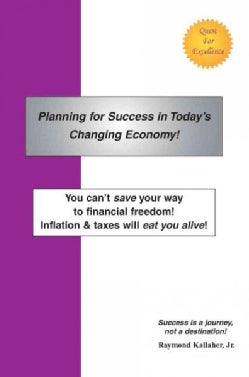 Planning for Success in Today's Changing Economy!: You Can't Save Your Way to Financial Freedom! Inflation & Taxe... (Paperback)