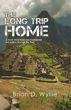 The Long Trip Home: A South American and Caribbean Adventure Through the Past (Paperback)