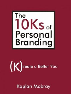 The 10ks of Personal Branding: Create a Better You (Hardcover)