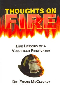 Thoughts on Fire: Life Lessons of a Volunteer Firefighter (Hardcover)