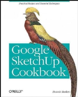 Google SketchUp Cookbook: Practical Recipes and Essential Techniques (Paperback)