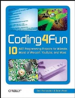 Coding4fun: 10 .net Programming Projects for Wiimote, World of Warcraft, Youtube, and More (Paperback)