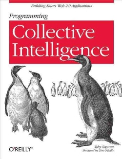 Programming Collective Intelligence: Building Smart Web 2.0 Applications (Paperback)
