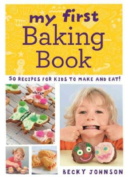My First Baking Book: 50 Recipes for Kids to Make and Eat! (Paperback)