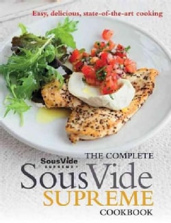 The Complete Sous Vide Supreme Cookbook: Easy, Delicious, State-of-the-art Cooking (Paperback)