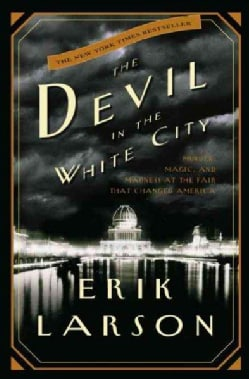 The Devil in the White City: Murder, Magic, and Madness at the Fair That Changed America (Hardcover)