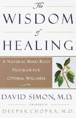 The Wisdom of Healing: A Natural Mind Body Program for Optimal Wellness (Paperback)