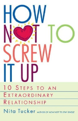 How Not to Screw It Up: 10 Steps to an Extraordinary Relationship (Paperback)