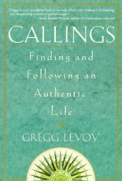 Callings: Finding and Following an Authentic Life (Paperback)