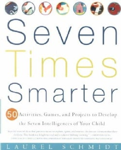 Seven Times Smarter: 50 Activities, Games, and Projects to Develop the Seven Intelligences of Your Child (Paperback)