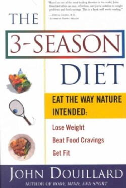 The 3-Season Diet: Eat the Way Nature Intended : Lose Weight Beat Food Cravings Get Fit (Paperback)