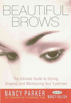 Beautiful Brows: The Ultimate Guide to Styling, Shaping, and Maintaining Your Eyebrows (Paperback)