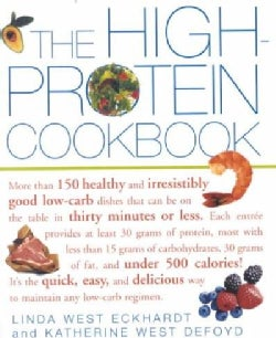 The High-protein Cookbook: More Than 150 Healthy and Irresistibly Good Low-carb Dishes That Can Be on the Table i... (Paperback)