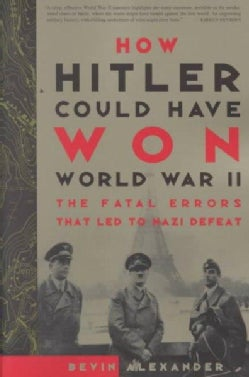 How Hitler Could Have Won World War II: The Fatal Errors That Lead to Nazi Defeat (Paperback)