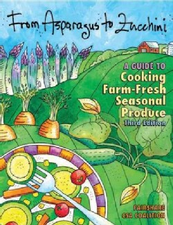 From Asparagus to Zucchini: A Guide to Cooking Farm-fresh Seasonal Produce (Paperback)
