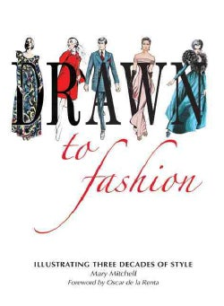 Drawn to Fashion: Illustrating Three Decades of Style (Hardcover)