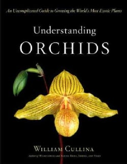 Understanding Orchids: An Uncomplicated Guide to Growing the World's Most Exotic Plants (Hardcover)