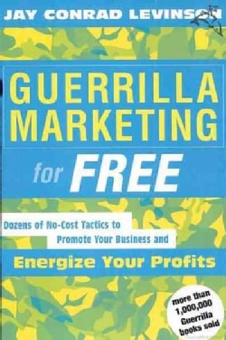 Guerrilla Marketing for Free: 100 No-Cost Tactics to Promote Your Business and Energize Your Profits (Paperback)