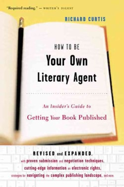 How to Be Your Own Literary Agent: An Insider's Guide to Getting Your Book Published (Paperback)