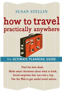How to Travel Practically Anywhere: The Ultimate Planning Guide (Paperback)
