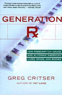 Generation Rx: How Prescription Drugs Are Altering American Lives, Minds, And Bodies (Paperback)
