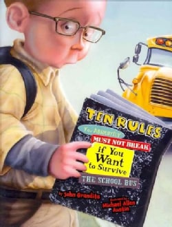 Ten Rules You Absolutely Must Not Break If You Want to Survive the School Bus (Hardcover)