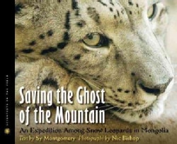 Saving the Ghost of the Mountain: An Expedition Among Snow Leopards in Mongolia (Hardcover)