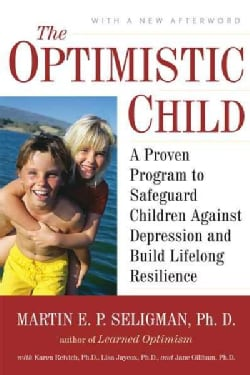 The Optimistic Child: A Proven Program to Safeguard Children Against Depression and Build Lifelong Resilience (Paperback)