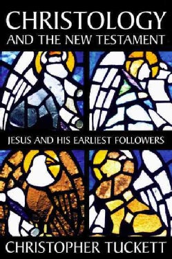 Christology and the New Testament: Jesus and His Earliest Followers (Paperback)