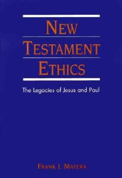 New Testament Ethics: The Legacies of Jesus and Paul (Paperback)