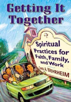 Getting It Together: Spiritual Practices for Faith, Family, and Work (Paperback)