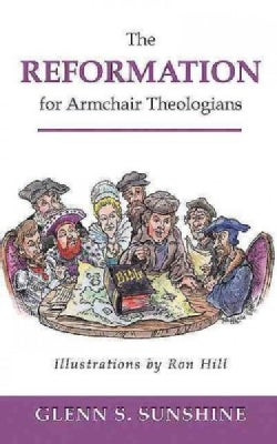 The Reformation For Armchair Theologians (Paperback)