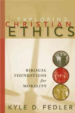 Exploring Christian Ethics: Biblical Foundations for Morality (Paperback)