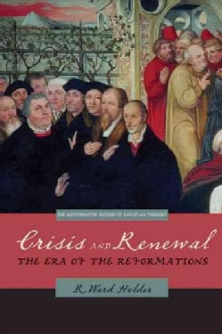 Crisis and Renewal: The Era of the Reformations (Paperback)