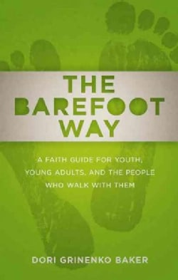 The Barefoot Way: A Faith Guide for Youth, Young Adults, and the People Who Walk With Them (Paperback)